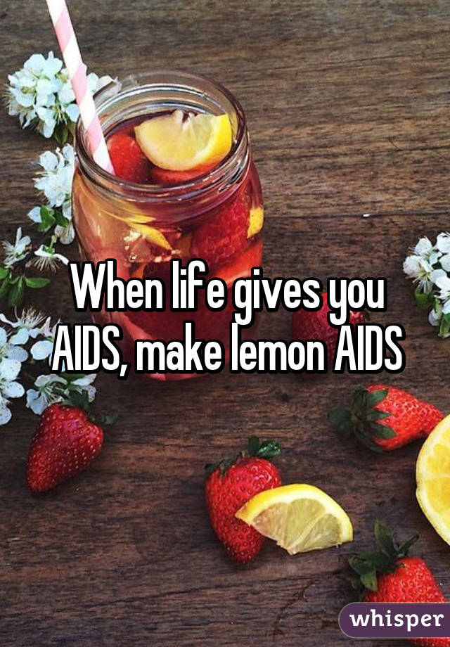 Image result for when life gives you aids make lemonaids