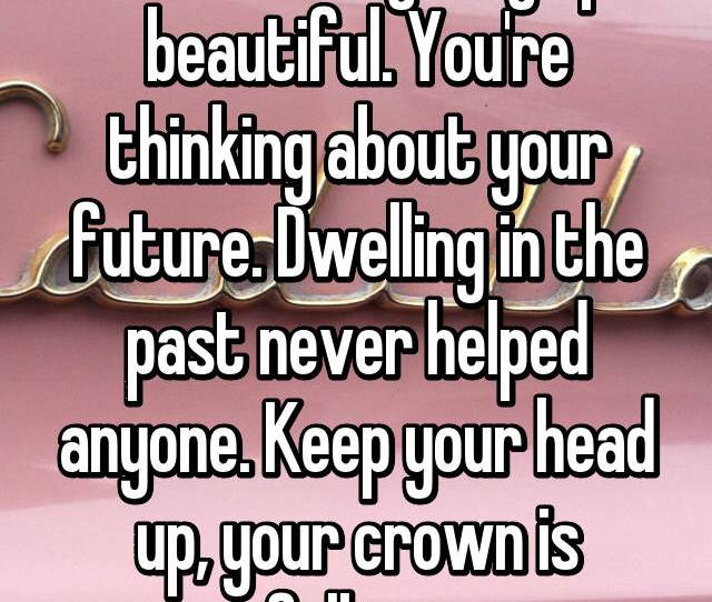 Youre Not Giving Up Beautiful Youre Thinking About Your Future