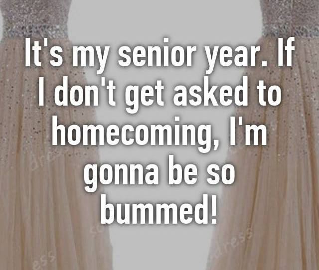 Its My Senior Year If I Dont Get Asked To Homecoming