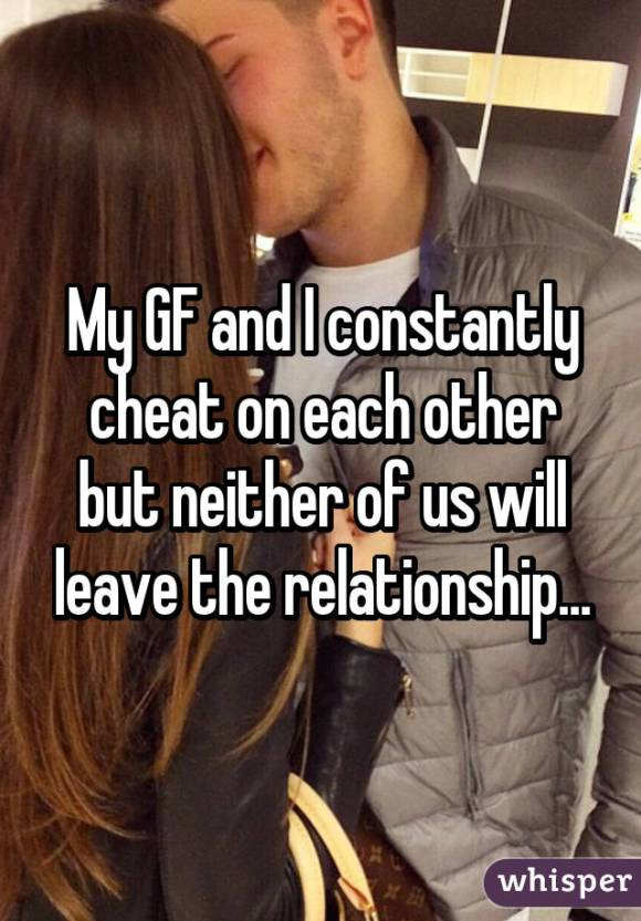 My GF and I constantly cheat on each other but neither of us will leave the relationship...