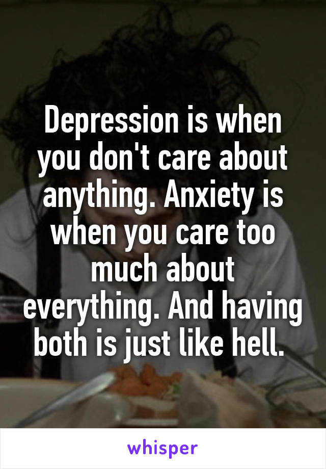 Depression Is When You Dont Care About Anything Anxiety