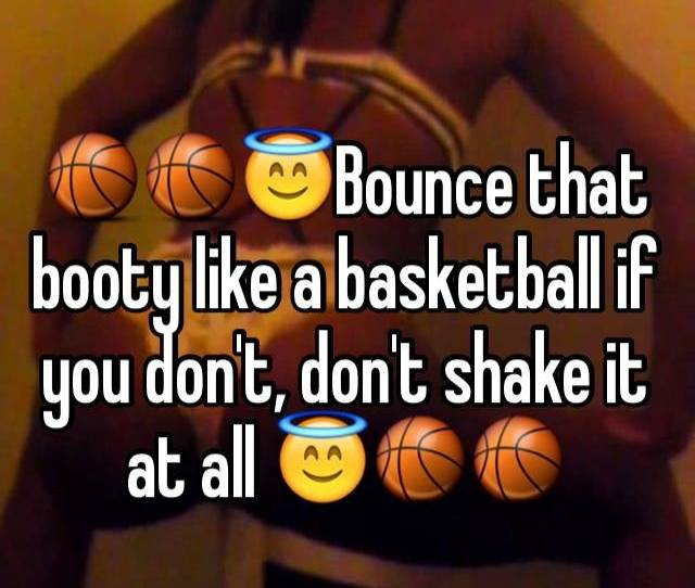 F F F  F F F  F F  Bounce That Booty Like A Basketball If You Dont