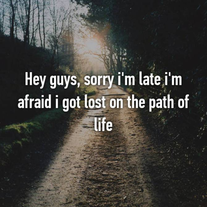 Image result for Sorry I'm late I missed the path of life