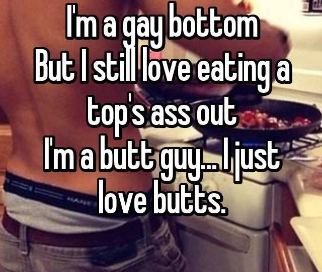 Im A Gay Bottom But I Still Love Eating A Tops Ass Out Im