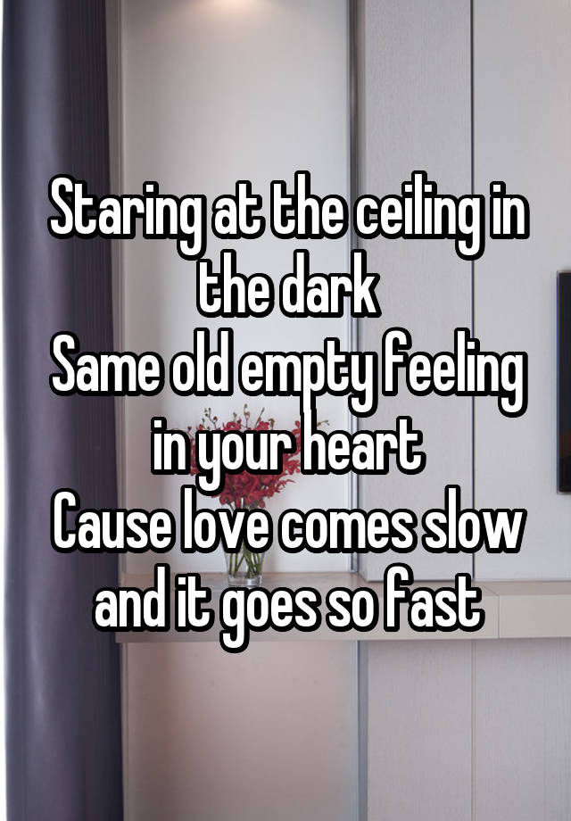 Staring At The Ceiling In Dark Same Old Empty Feeling Your