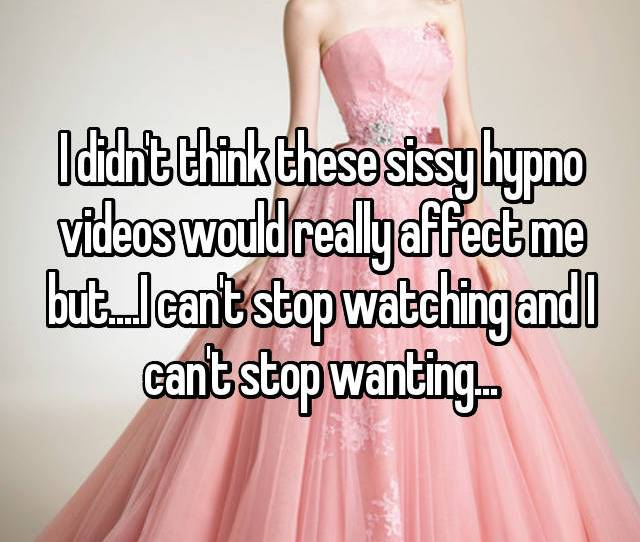 I Didnt Think These Sissy Hypno Videos Would Really Affect Me But