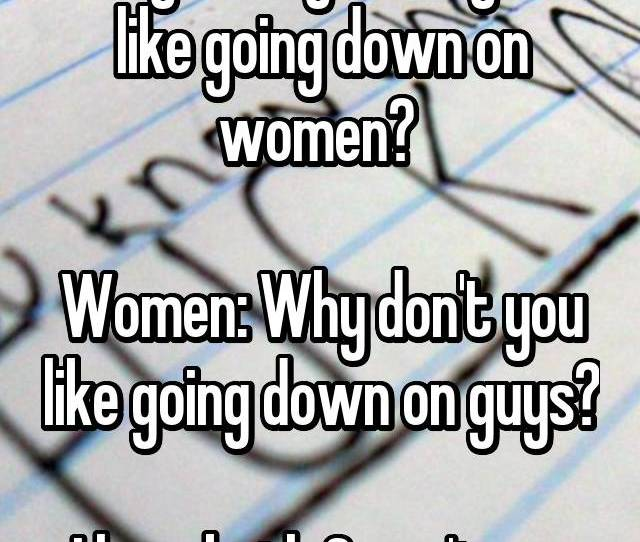Question Guys Why Dont You Like Going Down On Women