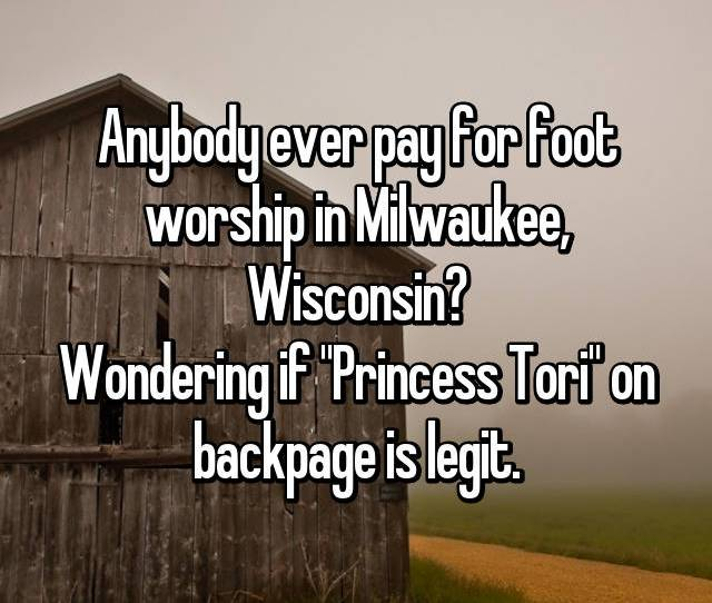 Anybody Ever Pay For Foot Worship In Milwaukee Wisconsin Wondering If Princess Tori On Backpage Is Legit