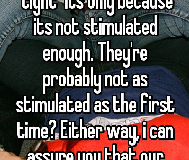 If A Vagina Is Really Tight Its Only Because Its Not Stimulated Enough