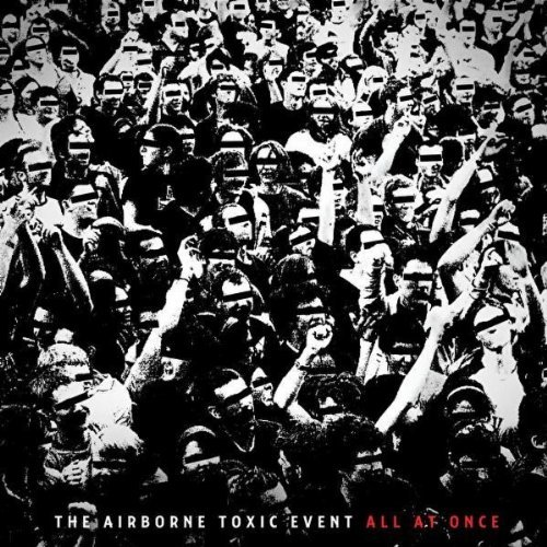 The Airborne Toxic Event, All At Once