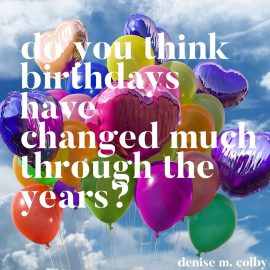 Blue sky and clouds background with balloons with question do you think birthdays have changed much through the years