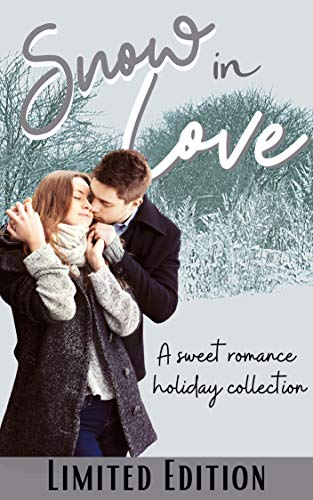 SNOW IN LOVE: Sweet Romance Holiday Collection