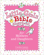 Little Girls Bible Storybook for Mothers and Daughters, Revised and Updated Edition