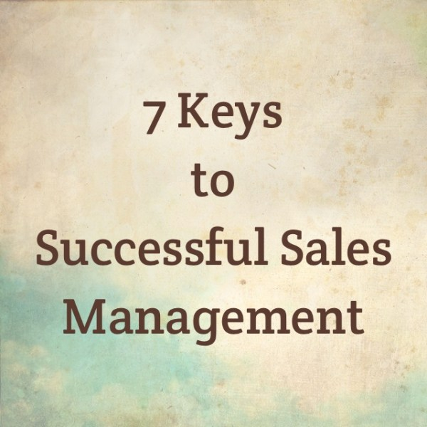 7 Keys to Successful Sales Management | The Sales Manager ...