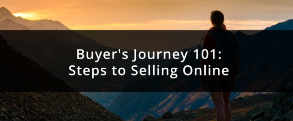 Buyer's Journey 101: Steps to Selling Online