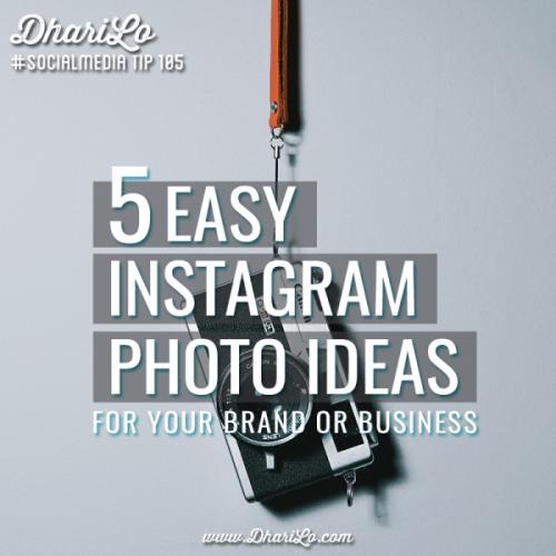 DhariLo Social Media Marketing Tip 105 - 5 Easy Instagram Photo Ideas