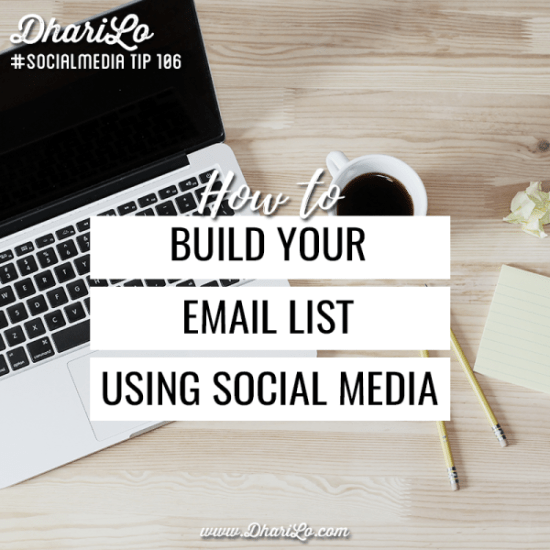 DhariLo Social Media Marketing Tip 106 - Build Your Email List Using Social Media