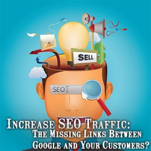 Increase SEO Traffic--  The Missing Links Between Google and Your Customers?