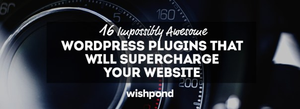 16 Impossibly Awesome WordPress Plugins That Will Supercharge Your Website