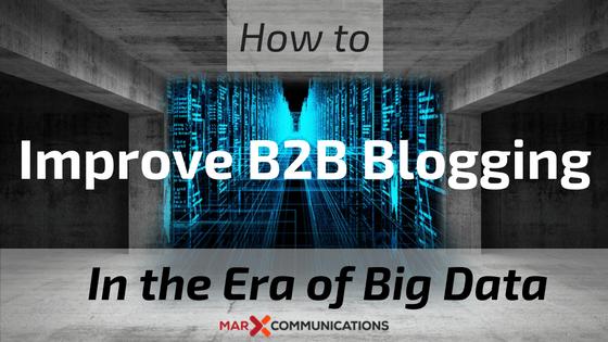 How to Improve B2B Blogging In the Era of Big Data