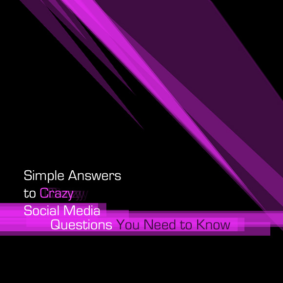 Simple Answers to Crazy Social Media Questions You Need to Know
