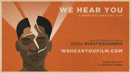 "WATCH: ""We Hear You"" Documentary Film Shows How God is Using Christians to Bring Hope and Healing to America"