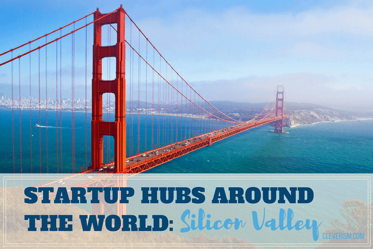 Startup Hubs Around the World: Silicon Valley