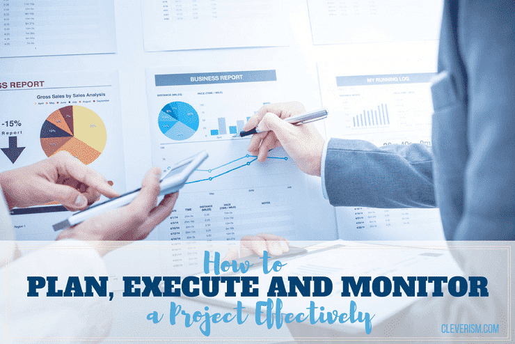 How to plan, execute and monitor a project effectively