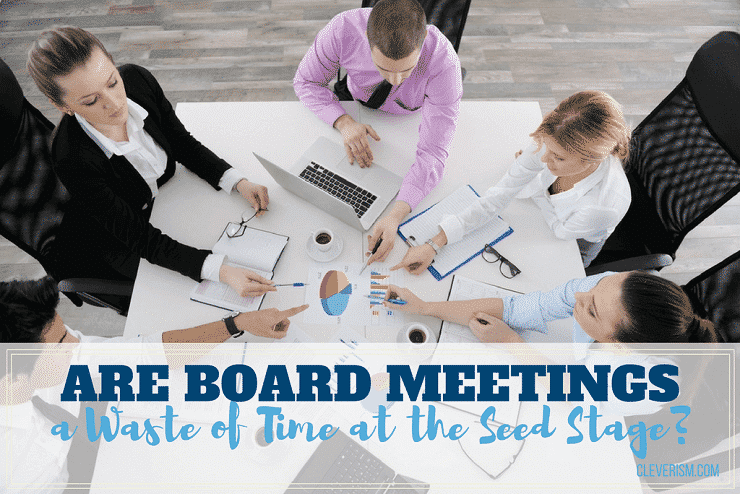 Are Board Meetings A Waste of Time at the Seed Stage?
