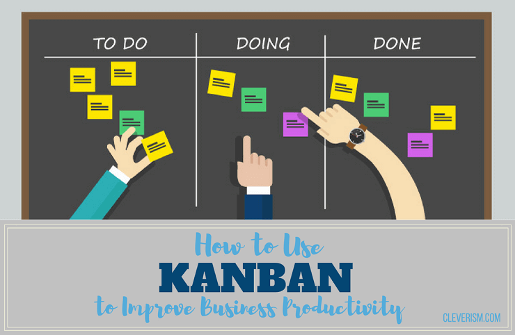 How To Use Kanban To Improve Business Productivity