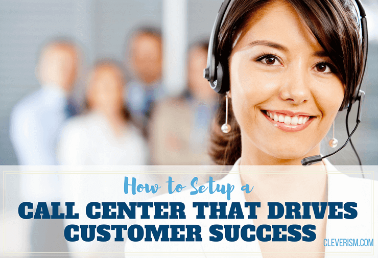How To Setup A Call Center That Drives Customer Success