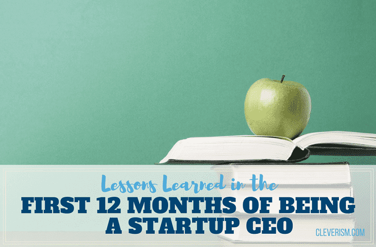 Lessons Learned in the First 12 Months of Being a Startup CEO