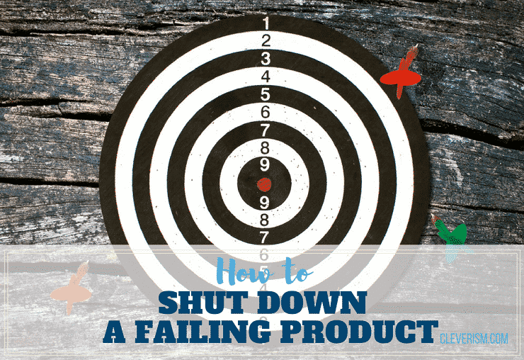How To Shut Down A Failing Product