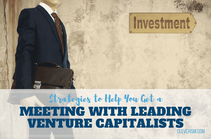 Strategies to Help You Get a Meeting with Leading Venture Capitalists