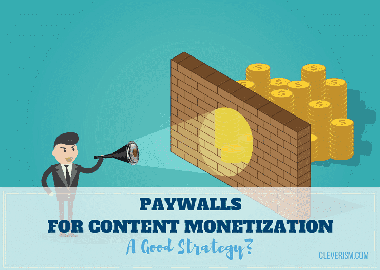 Paywalls for Content Monetization: A Good Strategy? - Cleverism