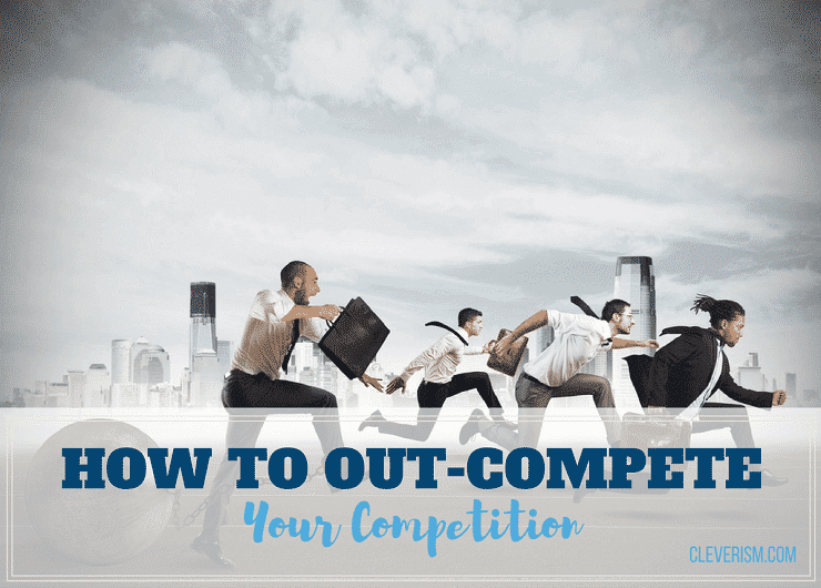 How to Out-Compete Your Competition