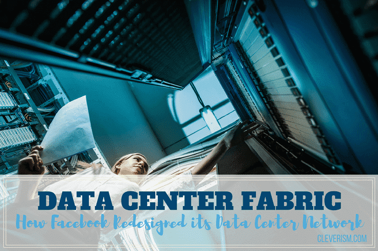 Data Center Fabric: How Facebook Redesigned its Data Center Network