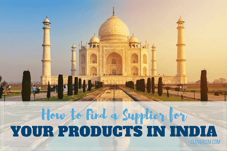 How to Find a Supplier for Your Products in India