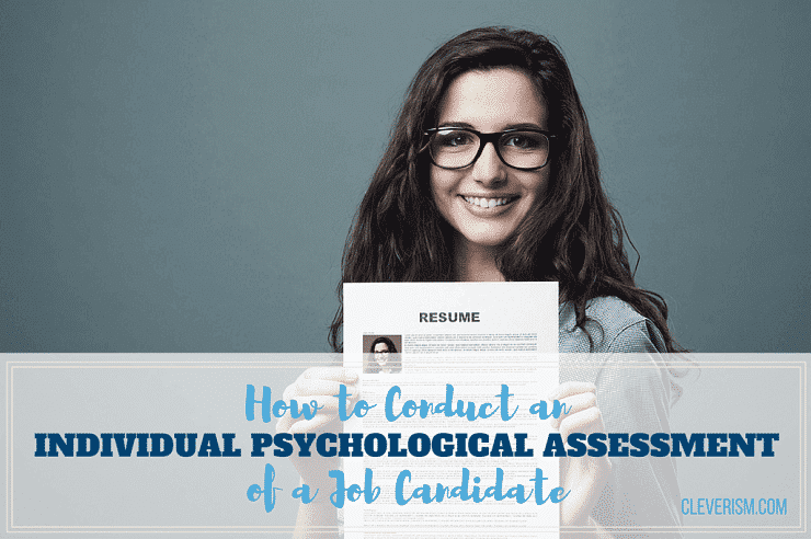 How to Conduct an Individual Psychological Assessment of a Job Candidate