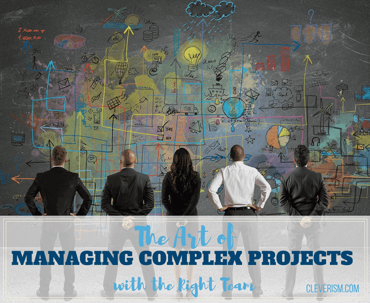 The Art of Managing Complex Projects with the Right Team