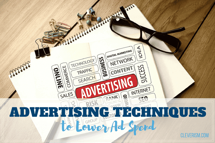 Advertising Techniques to Lower Ad Spend