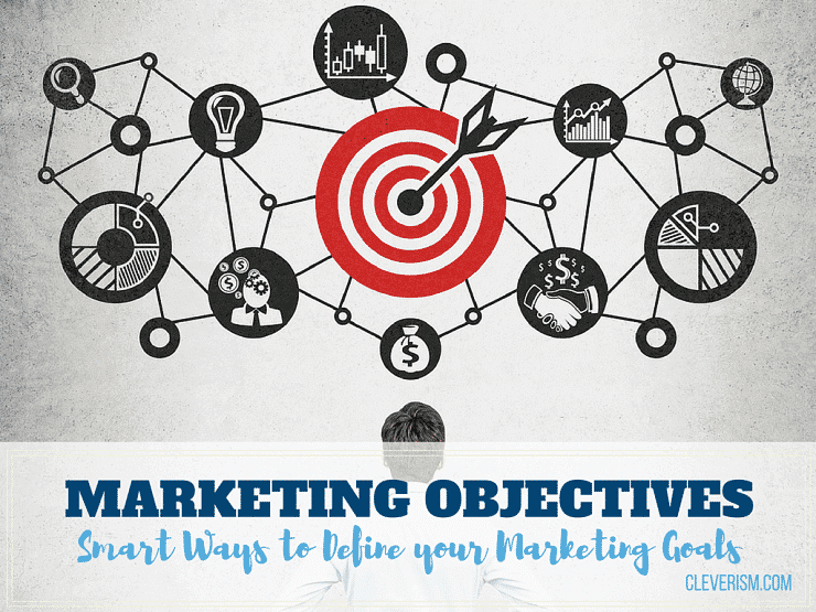 Marketing Objectives: Smart Ways to Define your Marketing Goals
