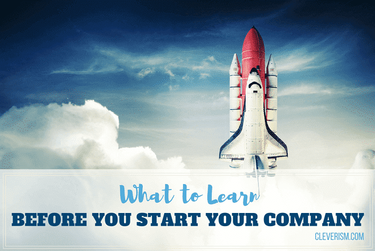 What to Learn before You Start Your Company