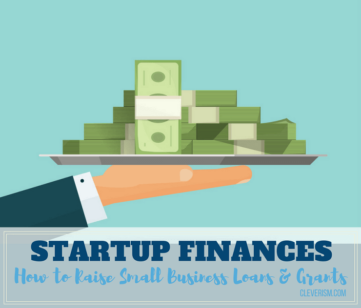 Startup Finances: How To Raise Small Business Loans And Grants