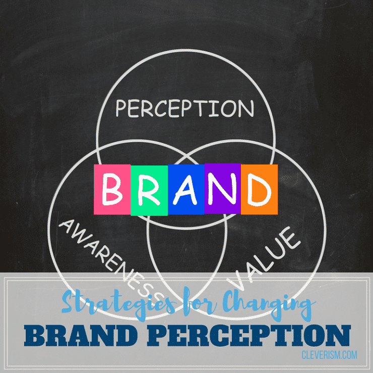 Strategies for Changing Brand Perception