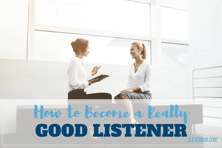 How to Become a Really Good Listener