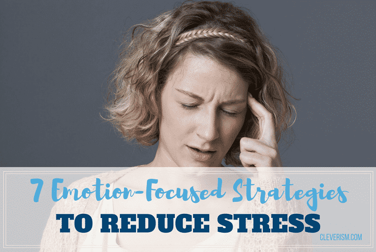 7 Emotion-Focused Strategies to Reduce Stress
