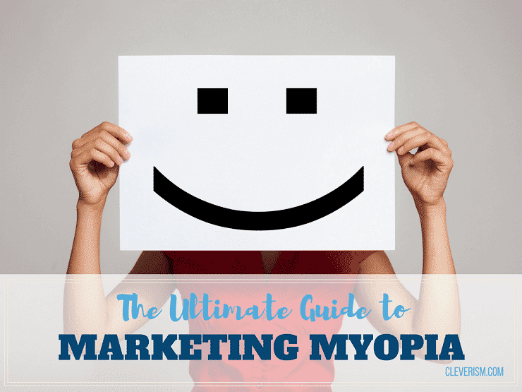 The Ultimate Guide to Marketing Myopia