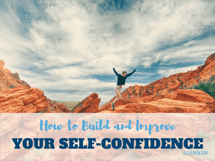 How to Build and Improve Your Self-Confidence