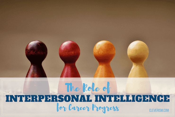 The Role of Interpersonal Intelligence for Career Progress